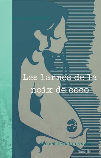 Couverture du livre « Les larmes de la noix de coco ; recueil de natures vives » de Adeline Sauvanet aux éditions Books On Demand