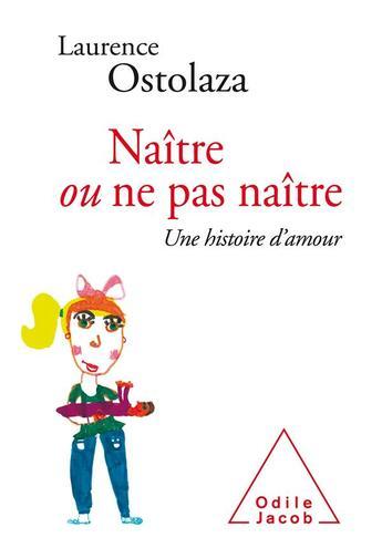 Couverture du livre « Naître ou ne pas naître » de Laurence Ostolaza aux éditions Odile Jacob