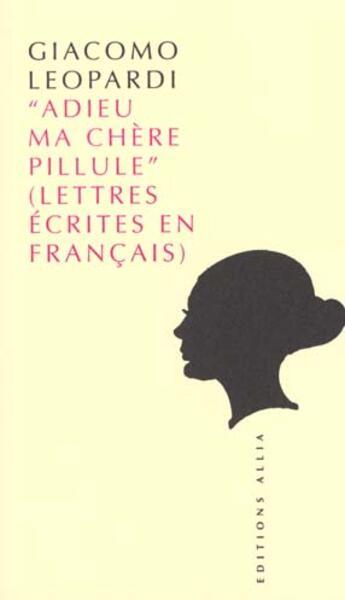 Couverture du livre « Adieu Ma Chere Pillule » de Leopardi/Giacomo aux éditions Allia