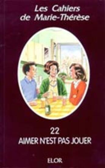 Couverture du livre « Aimer n'est pas jouer » de Marie-Therese aux éditions Elor