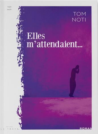 Couverture du livre « Elles m'attendaient... » de Tom Noti aux éditions La Trace