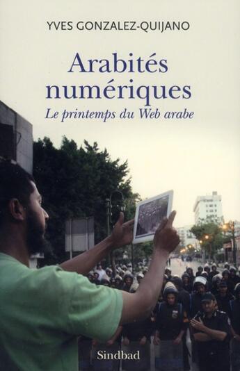 Couverture du livre « Arabités numériques ; le printemps du web arabe » de Yves Gonzalez-Quijano aux éditions Sindbad