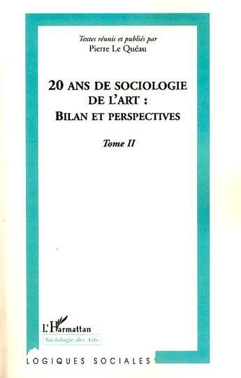 Couverture du livre « 20 ans de sociologie de l'art t.2 ; bilan et perspectives » de Pierre Le Queau aux éditions Harmattan