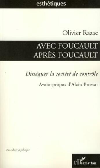 Couverture du livre « Avec Foucault après Foucault ; disséquer la société de contrôle » de Olivier Razac aux éditions Harmattan