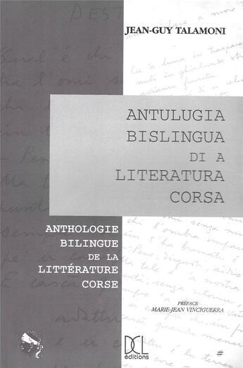 Couverture du livre « Anthologie bilingue de la littérature corse / antulugia bislingua di a literatura Corsa » de Talamoni Jg aux éditions Dcl