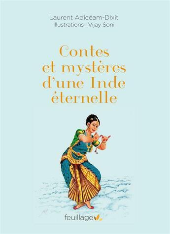 Couverture du livre « Contes et mystères d'une Inde éternelle » de Laurent Adiceam-Dixit et Vijay Soni aux éditions Feuillage