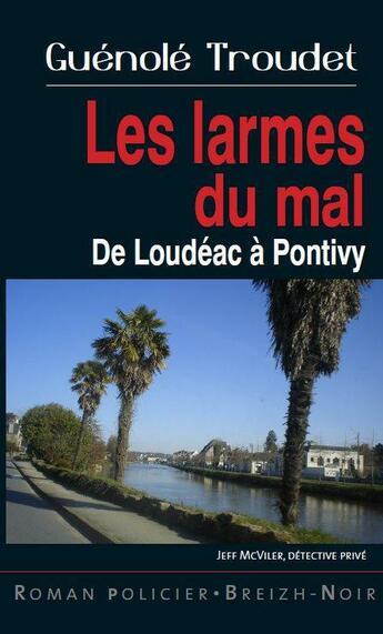 Couverture du livre « Les larmes du mal ; de Loudéac à Pontivy » de Guenole Troudet aux éditions Astoure