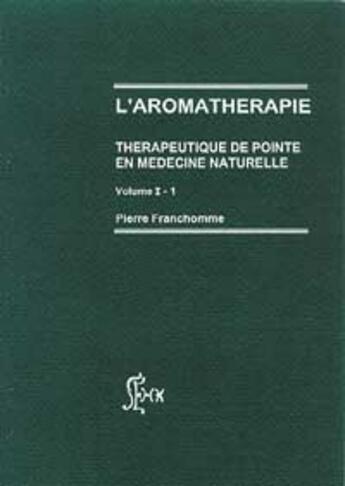 Couverture du livre « Aromatherapie - Therapeutique De Pointe » de Pierre Franchomme aux éditions Amyris