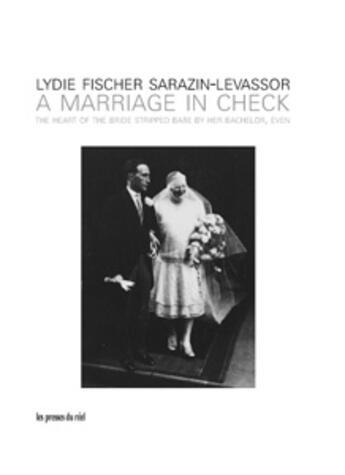 Couverture du livre « A Marriage In Check- The Heart Of The Bride Stripped Bare By Her Bachelor, Even » de Lydie Fischer aux éditions Les Presses Du Reel