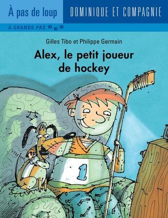 Couverture du livre « Alex, le petit joueur de hockey » de Gilles Tibo aux éditions Dominique Et Compagnie
