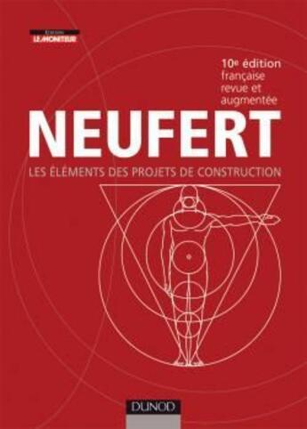 Couverture du livre « Les éléments des projets de construction (10e édition) » de Ernst Neufert et Jean-Michel Hoyet aux éditions Dunod