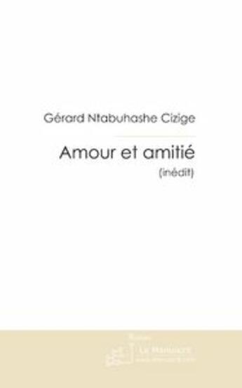 Couverture du livre « Amour et amitié » de Gerard Ntabuhashe Cizige aux éditions Le Manuscrit