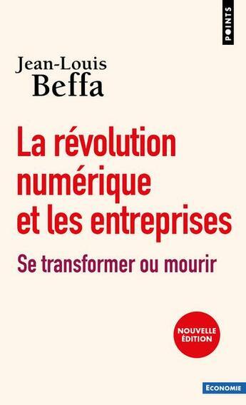 Couverture du livre « La révolution numérique et les entreprises ; se transformer ou mourir » de Jean-Louis Beffa aux éditions Points