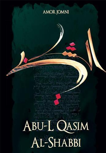 Couverture du livre « Abû-L Qâsim Al-Shebbi » de Amor Jomni aux éditions Nirvana