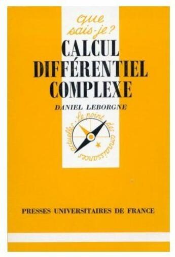 Couverture du livre « Calcul différentiel complexe » de Leborgne D aux éditions Que Sais-je ?
