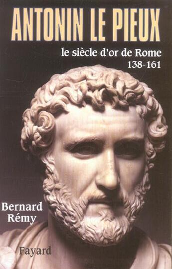 Couverture du livre « Antonin le pieux - le siecle d'or de rome (138-161) » de Bernard Remy aux éditions Fayard