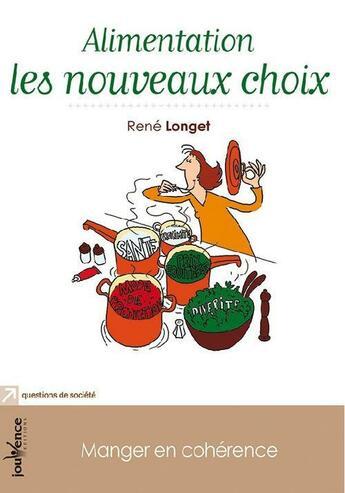 Couverture du livre « Alimentation : les nouveaux choix ; manger en cohérence » de Rene Longet aux éditions Jouvence