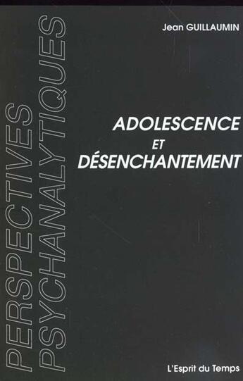 Couverture du livre « Adolescence Et Desenchantement » de Guillaumin J aux éditions Esprit Du Temps