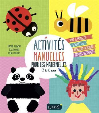 Couverture du livre « Activités manuelles pour les maternelles » de Mayumi Jezewski et Elsa Fouquier et Coline Desclides aux éditions Fleurus