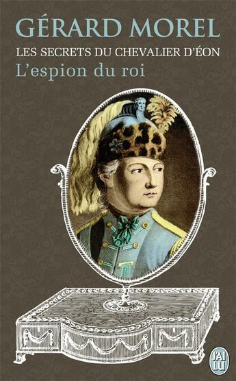 Couverture du livre « Les secrets du chevalier d'Eon ; l'espion du roi » de Gerard Morel aux éditions J'ai Lu
