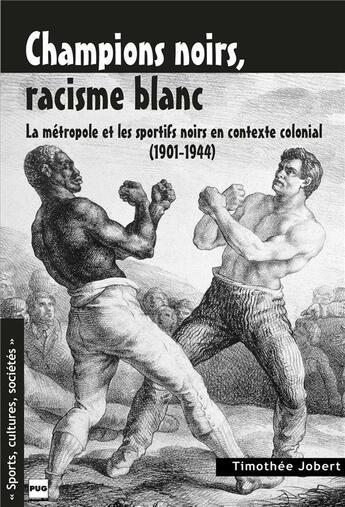 Couverture du livre « Champions noirs, racisme blanc - la metropole et les sportifs noirs en contexte colonial (1901-1944) » de Jobert Timothee aux éditions Pu De Grenoble