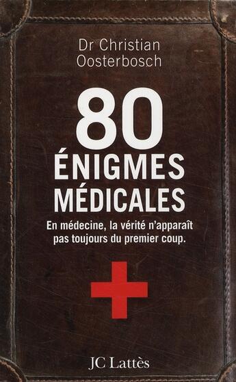 Couverture du livre « 80 énigmes médicales ; en médecine, la vérité n'apparaît pas toujours du premier coup » de Christian Oosterbosch aux éditions Lattes