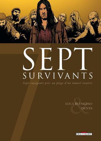 Couverture du livre « Sept survivants ; sept voyageurs pris au piège d'un tunnel routier » de Denys et Luca Blengino aux éditions Delcourt