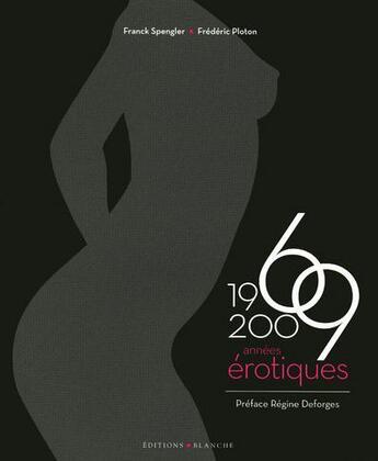 Couverture du livre « 1969-2009 années érotiques » de Franck Spengler aux éditions Blanche