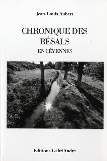 Couverture du livre « Chronique des Bésals en Cévennes » de Jean-Louis Aubert aux éditions Gabriandre