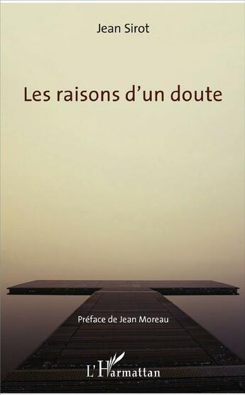 Couverture du livre « Les raisons d'un doute » de Jean Sirot aux éditions L'harmattan