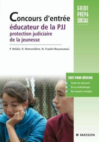 Couverture du livre « Concours d'entrée ; éducateur de la PJJ, protection judiciaire de la jeunesse (2e édition) » de Refalo-P+Remondiere- aux éditions Elsevier-masson