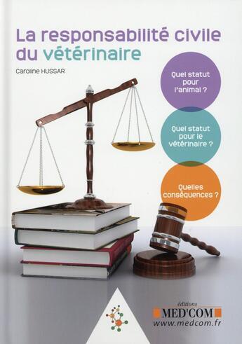 Couverture du livre « La responsabilite civile du veterinaire » de Hussar Caroline aux éditions Med'com