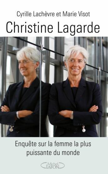 Couverture du livre « Christine Lagarde ; enquête sur la femme la plus puissante du monde » de Marie Visot et Cyrille Lachevre aux éditions Michel Lafon