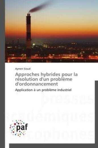Couverture du livre « Approches hybrides pour la résolution d'un problème d'ordonnancement » de Aymen Sioud aux éditions Presses Academiques Francophones