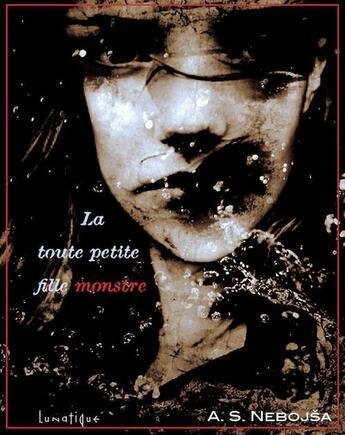 Couverture du livre « La toute petite fille monstre » de A.S. Nebojsa aux éditions Lunatique