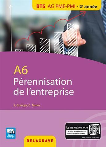 Couverture du livre « A6 pérennisation de l'entreprise ; BTS AG PME-PMI 2ème année ; pochette de l'élève » de Claude Terrier et Sylvie Granger aux éditions Delagrave