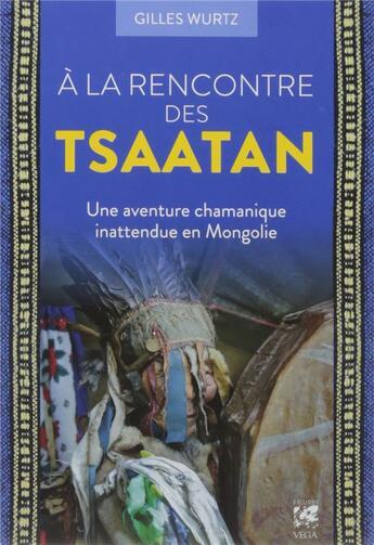 Couverture du livre « à la rencontre des Tsaatan ; une aventure chamanique inattendue en Mongolie » de Gilles Wurtz aux éditions Vega