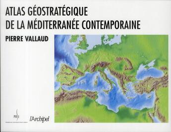 Couverture du livre « Atlas géostratégique de la Méditerranée contemporaine » de Pierre Vallaud aux éditions Archipel