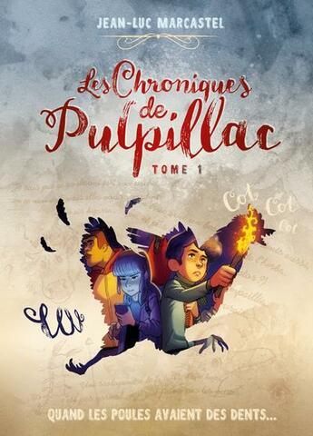 Couverture du livre « Les chroniques de Pulpillac T.1 ; quand les poules avaient des dents... » de Jean-Luc Marcastel aux éditions Lynks