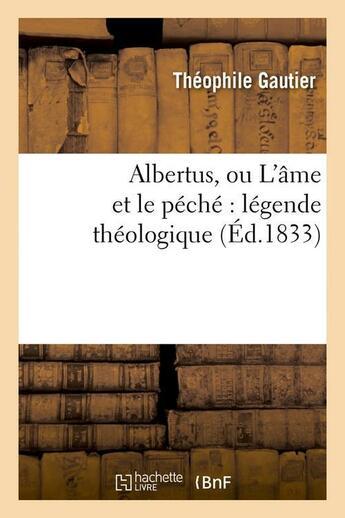 Couverture du livre « Albertus, ou l'ame et le peche : legende theologique (ed.1833) » de Theophile Gautier aux éditions Hachette Bnf