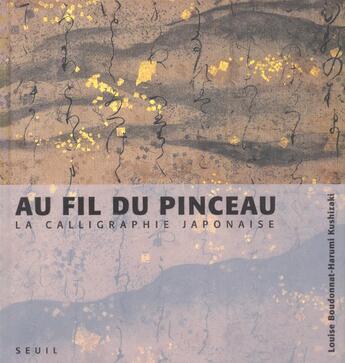 Couverture du livre « Au Fil Du Pinceau. La Calligraphie Japonaise » de Boudonnat/Kushizaki aux éditions Seuil