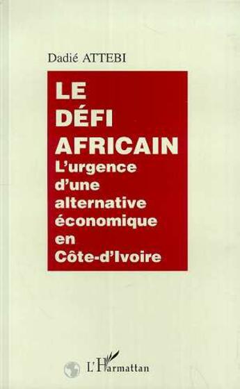 Couverture du livre « Le defi africain - l'urgence d'une alternative economique en cote-d'ivoire » de Dadie Attebi aux éditions Editions L'harmattan