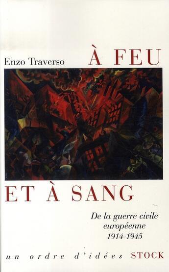 Couverture du livre « À feu et à sang ; de la guerre civile européenne, 1914-1945 » de Enzo Traverso aux éditions Stock