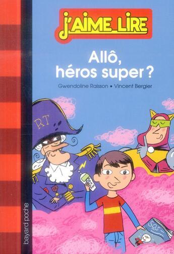 Couverture du livre « Allô, héros super ? » de Gwendoline Raisson et Vincent Bergier aux éditions Bayard Jeunesse