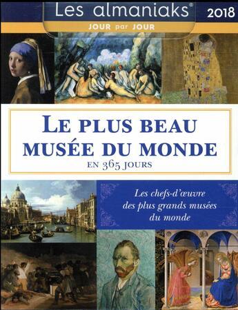 Couverture du livre « Calendrier ; almaniak le plus beau musee du monde (édition 2018) » de Laurent Loiseau aux éditions Editions 365