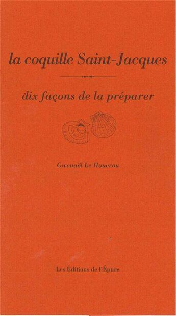 Couverture du livre « La coquille Saint-Jacques, dix faconsde la préparer » de Gwenael Le Houerou aux éditions Epure