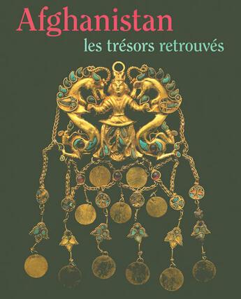 Couverture du livre « Afghanistan ; les trésors retrouvés » de Musee Guimet aux éditions Reunion Des Musees Nationaux