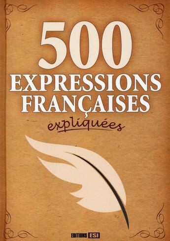 Couverture du livre « 500 expressions françaises expliquées » de Collectif aux éditions Editions Esi