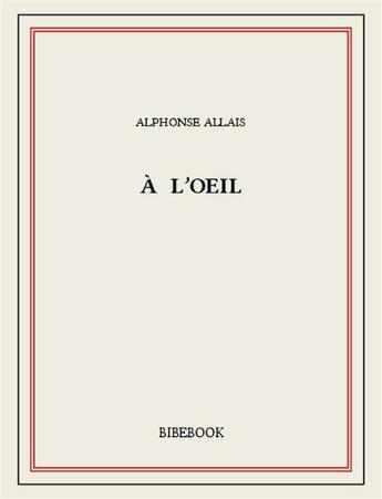 Couverture du livre « À l'oeil » de Alphonse Allais aux éditions Bibebook