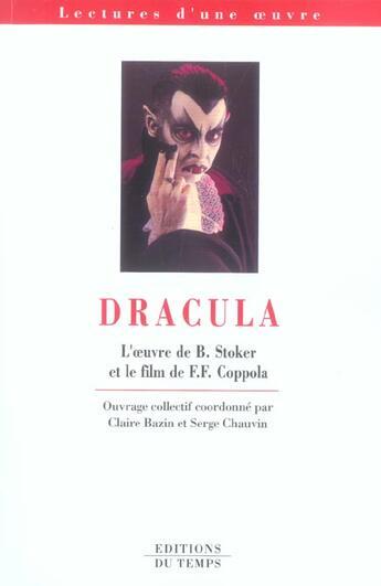 Couverture du livre « Dracula ; l'oeuvre de Bram Stoker et le film de Coppola (édition 2005/2006) » de Collectif et Serge Chauvin et Claire Bazin aux éditions Editions Du Temps